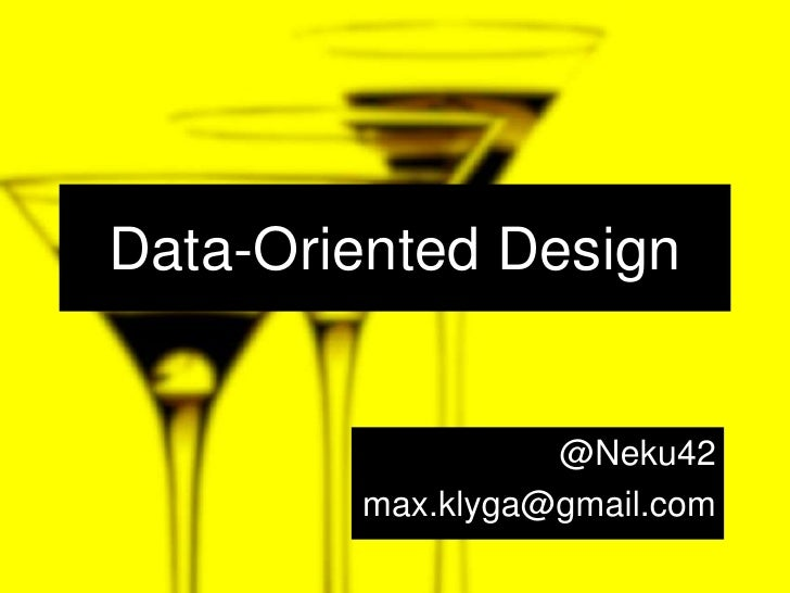 Data-Oriented Design<br />@Neku42<br />max.klyga@gmail.com<br />