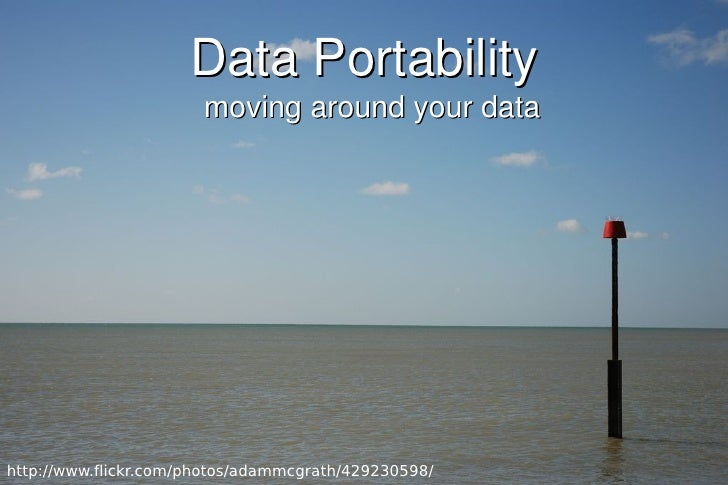 Data Portability                        moving around your data     http://www.flickr.com/photos/adammcgrath/429230598/