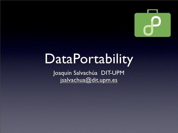 DataPortability  Joaquín Salvachúa DIT-UPM     jsalvachua@dit.upm.es