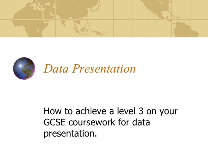 Data Presentation How to achieve a level 3 on your GCSE coursework for data presentation.