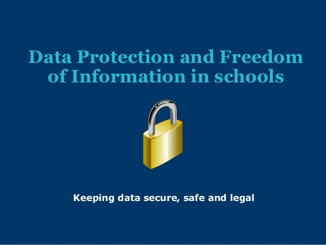 Data Protection and Freedom of Information in schools  Keeping data secure, safe and legal