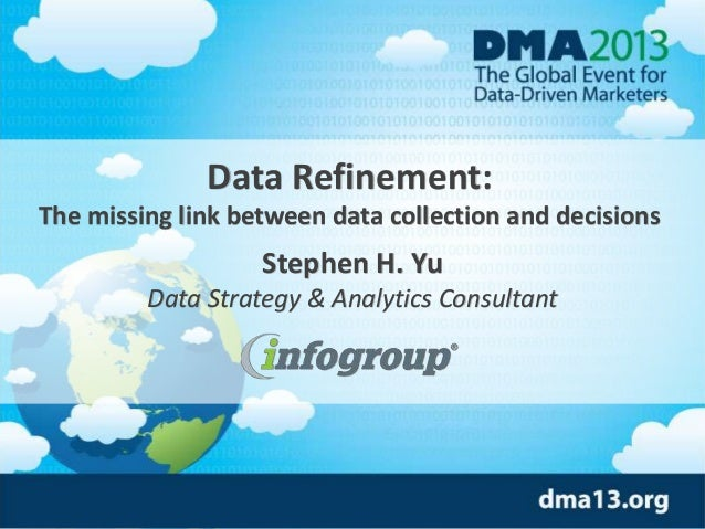 Data Refinement: The missing link between data collection and decisions  Stephen H. Yu Data Strategy & Analytics Consultan...