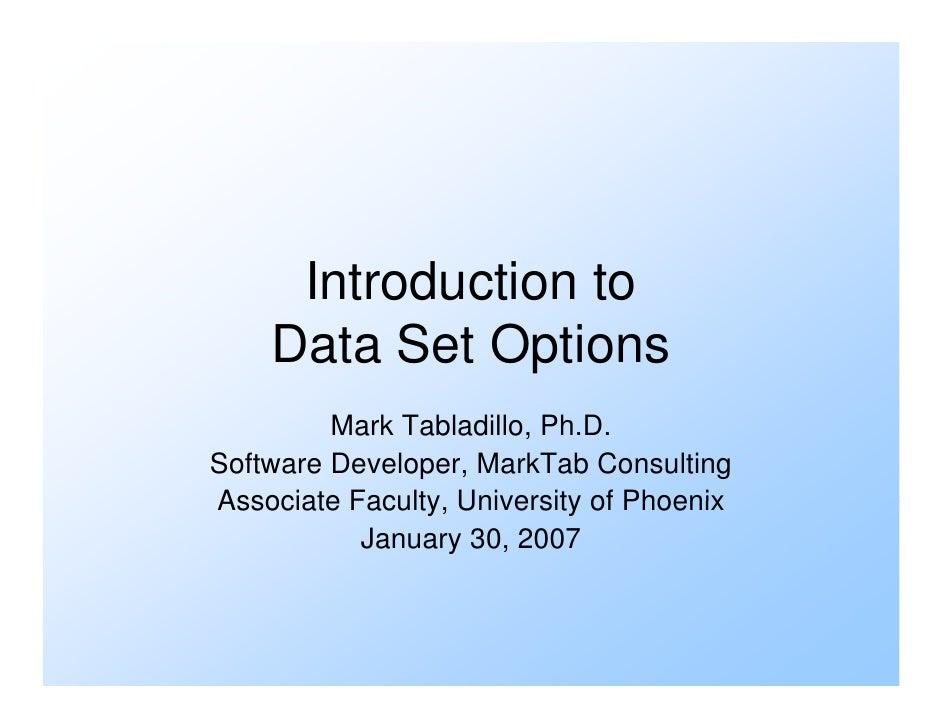 Introduction to     Data Set Options          Mark Tabladillo, Ph.D. Software Developer, MarkTab Consulting Associate Facu...