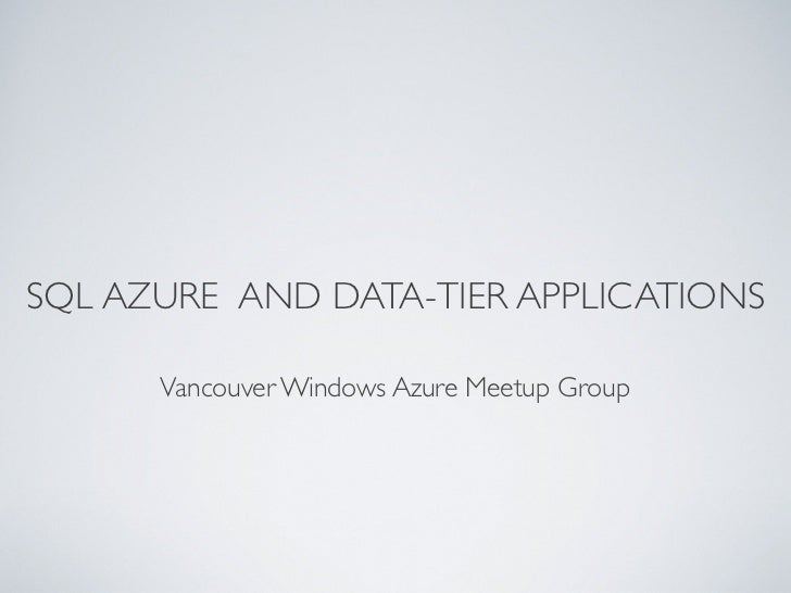 SQL AZURE AND DATA-TIER APPLICATIONS      Vancouver Windows Azure Meetup Group