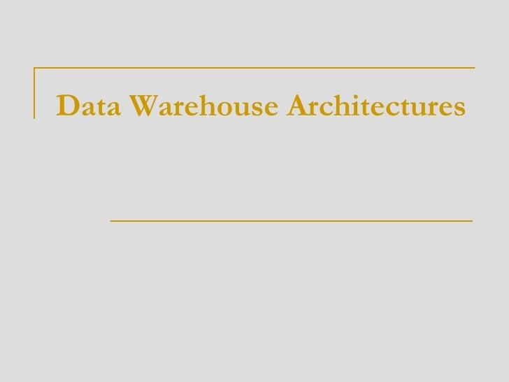 Data Warehouse Architectures