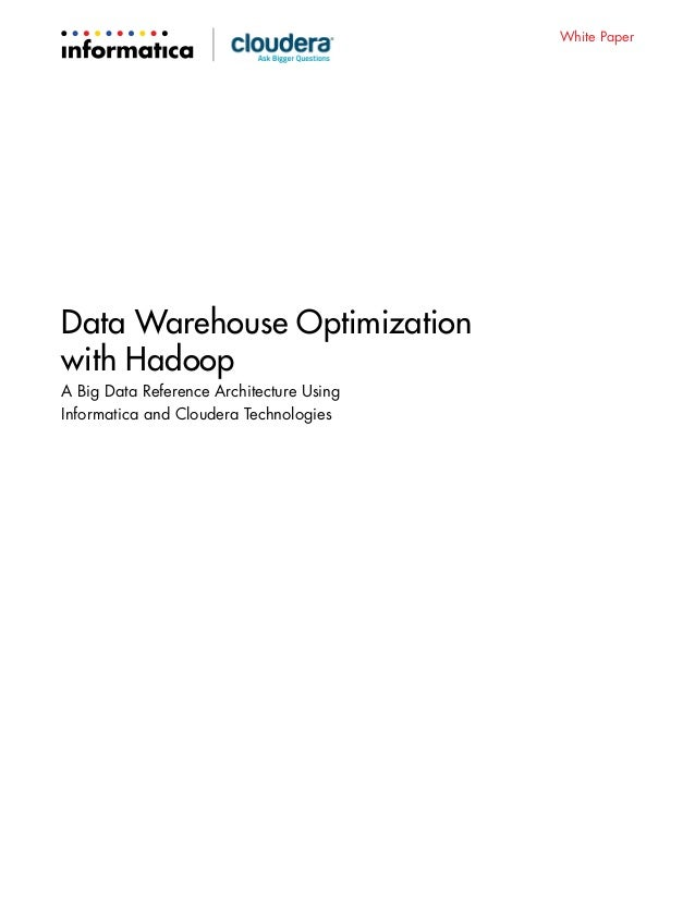 White Paper Data Warehouse Optimization with Hadoop A Big Data Reference Architecture Using Informatica and Cloudera Techn...