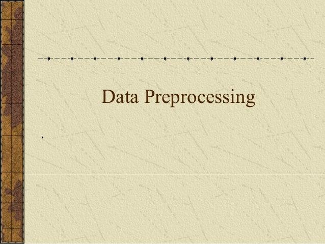 Data Preprocessing .