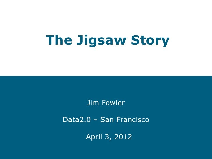 The Jigsaw Story        Jim Fowler  Data2.0 – San Francisco        April 3, 2012