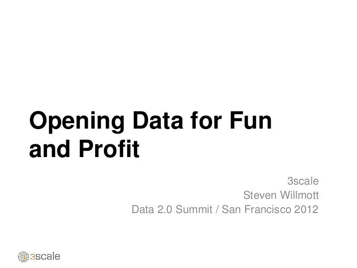 Opening Data for Funand Profit                                      3scale                              Steven Willmott   ...