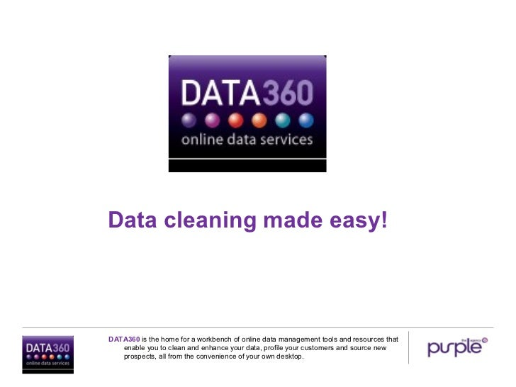 Data cleaning made easy!DATA360 is the home for a workbench of online data management tools and resources that   enable yo...