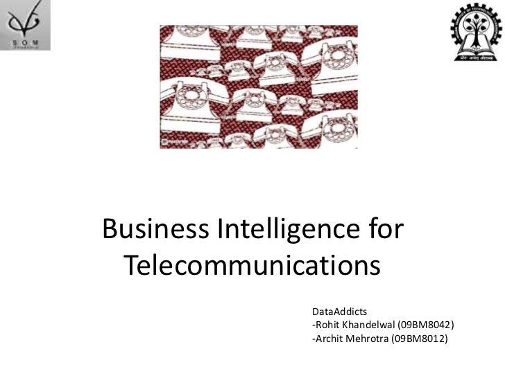 Business Intelligence for Telecommunications<br />DataAddicts<br /><ul><li>RohitKhandelwal (09BM8042)