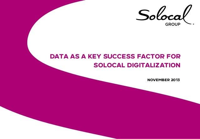 DATA AS A KEY SUCCESS FACTOR FOR SOLOCAL DIGITALIZATION NOVEMBER 2013