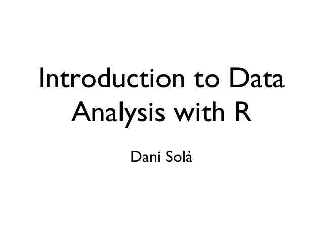 Introduction to Data   Analysis with R       Dani Solà