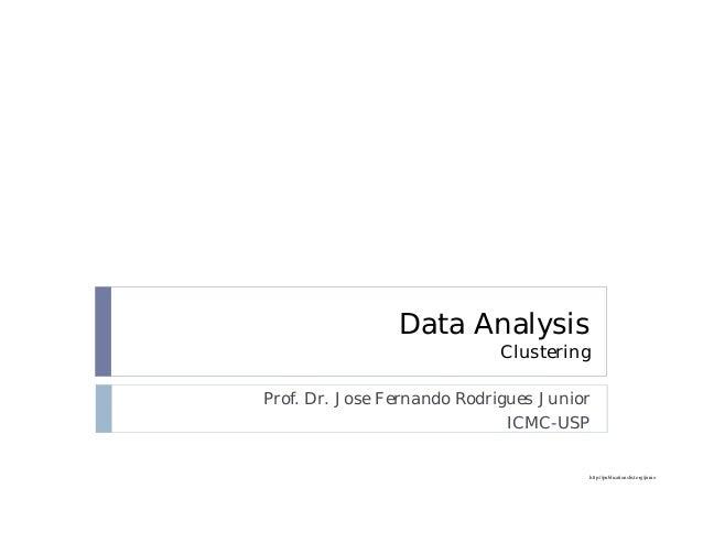 http://publicationslist.org/junio Data Analysis Clustering Prof. Dr. Jose Fernando Rodrigues Junior ICMC-USP