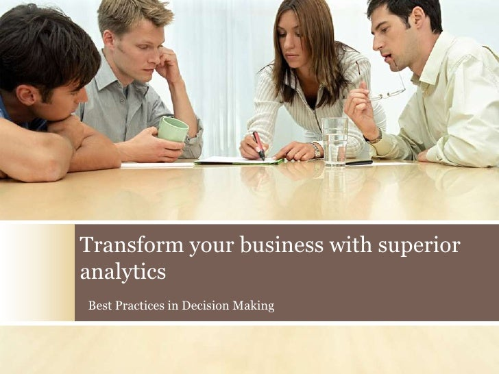 Transform your business with superior analytics<br />Best Practices in Decision Making<br />