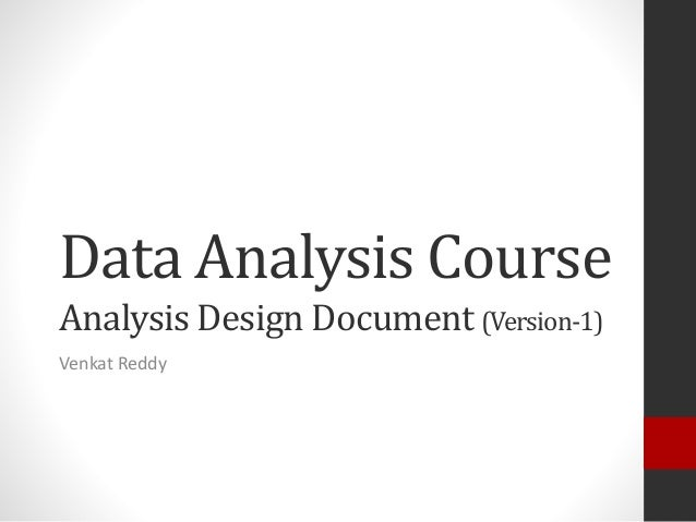 Data Analysis CourseAnalysis Design Document (Version-1)Venkat Reddy