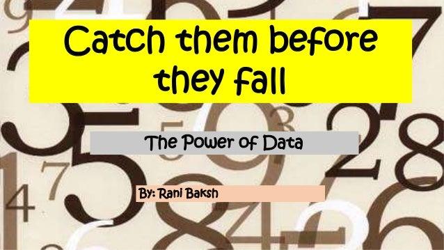 Catch them beforethey fallThe Power of DataBy: Rani Baksh