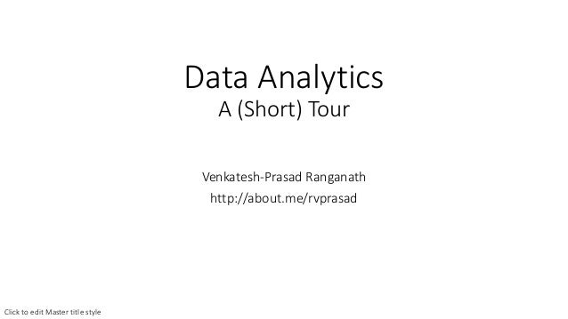 Data Analytics A (Short) Tour Venkatesh-Prasad Ranganath http://about.me/rvprasad Click to edit Master title style