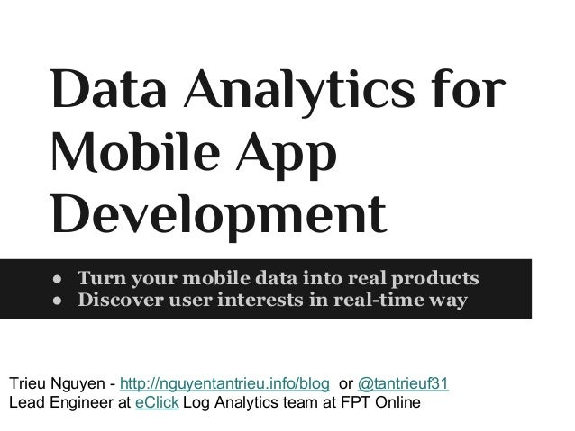 Data Analytics for Mobile App Development ● Turn your mobile data into real products ● Discover user interests in real-tim...