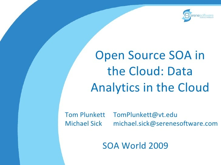 Open Source SOA in          the Cloud: Data        Analytics in the Cloud Tom Plunkett   TomPlunkett@vt.edu Michael Sick  ...