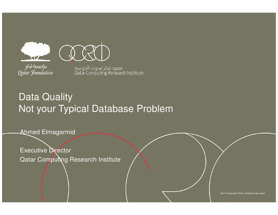 Data QualityNot your Typical Database ProblemAhmed ElmagarmidExecutive DirectorQatar Computing Research Institute         ...