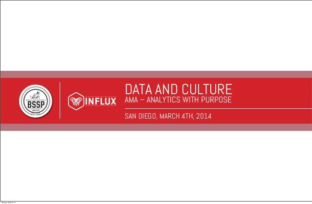DATA AND CULTURE AMA – ANALYTICS WITH PURPOSE SAN DIEGO, MARCH 4TH, 2014  Thursday, March 6, 14