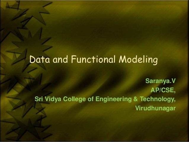 Data and Functional Modeling                                      Saranya.V                                       AP/CSE, ...