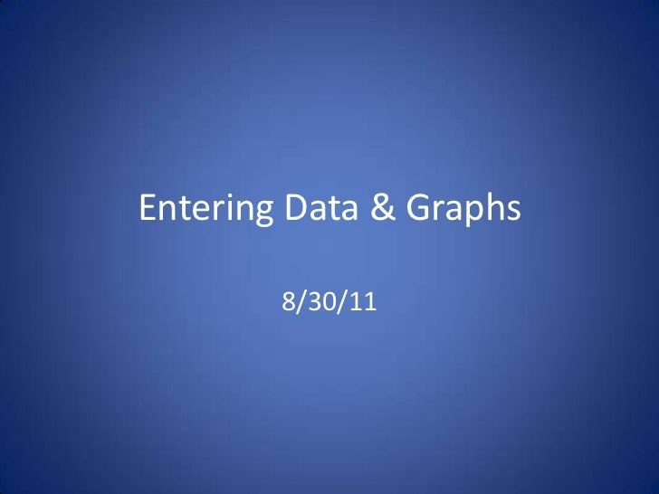 Entering Data & Graphs        8/30/11