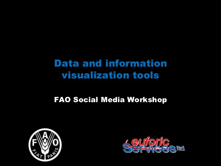 Data and information visualization toolsFAO Social Media Workshop