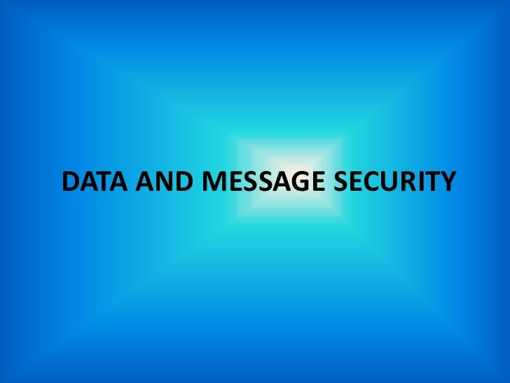 DATA AND MESSAGE SECURITY<br />