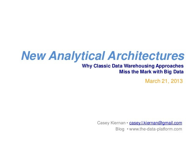 New Analytical Architectures          Why Classic Data Warehousing Approaches                         Miss the Mark with B...