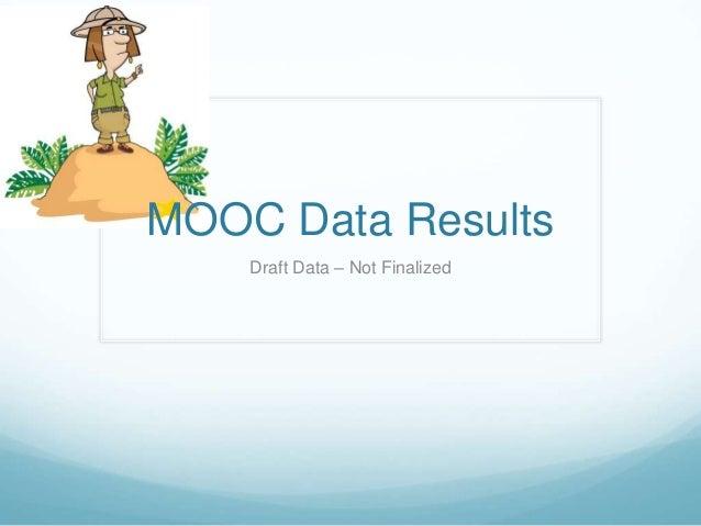 MOOC Data Results Draft Data – Not Finalized