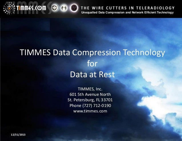 Unequalled Data Compression and Network Efficient Technology  TIMMES Data Compression Technology for Data at Rest TIMMES, ...