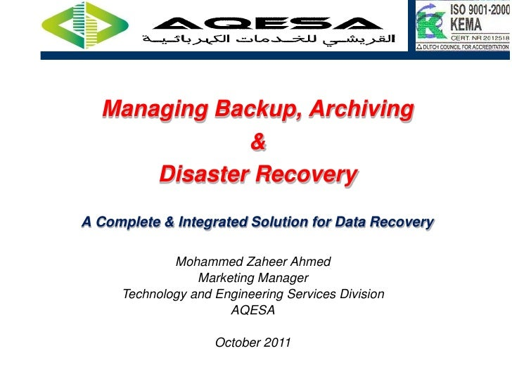 Managing Backup, Archiving              &      Disaster RecoveryA Complete & Integrated Solution for Data Recovery        ...