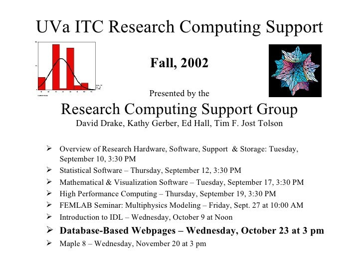 UVa ITC Research Computing Support Fall, 2002 Presented by the Research Computing Support Group David Drake, Kathy Gerber,...