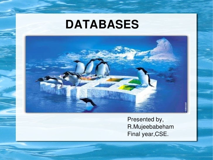 DATABASES                   Presented by,               R.Mujeebabeham               Final year,CSE.