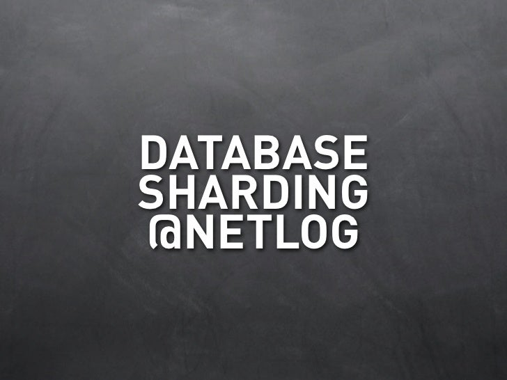 Database Sharding At Netlog
