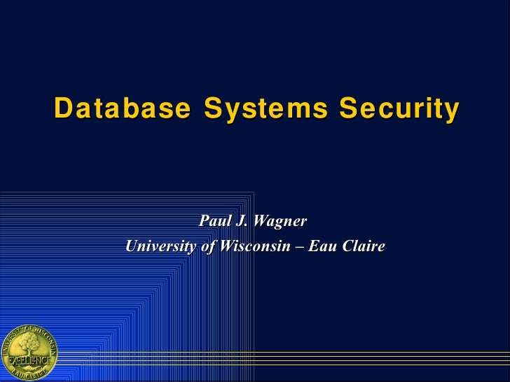 Database Systems Security Paul J. Wagner  University of Wisconsin – Eau Claire