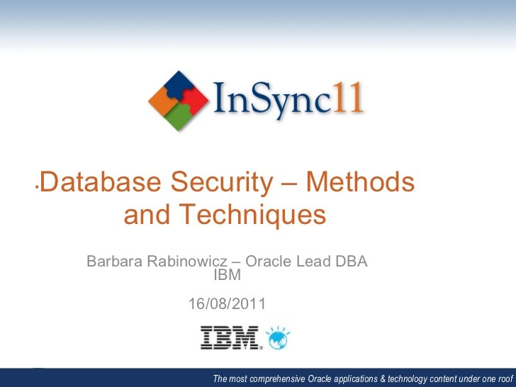 Database Security – Methods•       and Techniques     Barbara Rabinowicz – Oracle Lead DBA                     IBM        ...