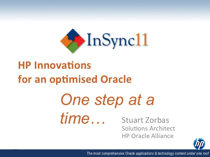 HP	  Innova)ons	  	  for	  an	  op)mised	  Oracle           One step at a           time…	   Stuart	  ZArchitect	         ...