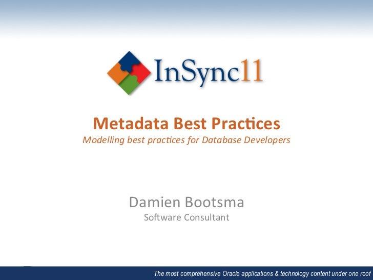 Metadata Best Prac,ces Modelling best prac1ces for Database Developers                                ...