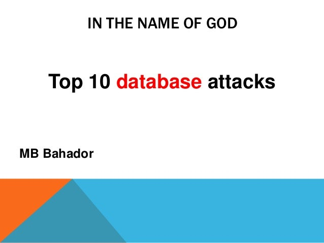 IN THE NAME OF GOD Top 10 database attacks MB Bahador