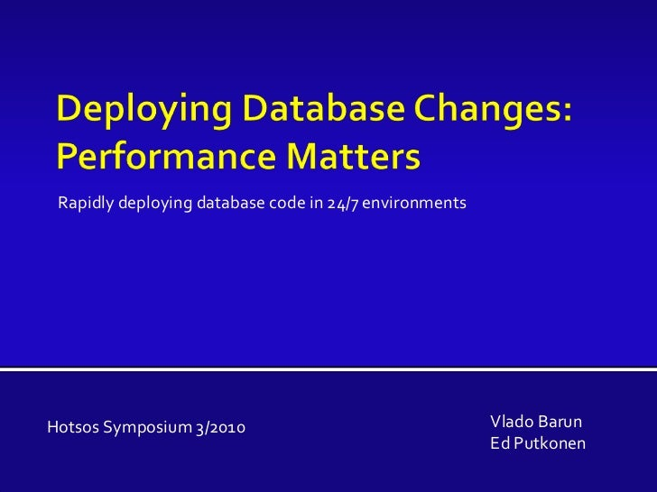 Deploying Database Changes: Performance Matters<br />Rapidly deploying database code in 24/7 environments<br />Vlado Barun...