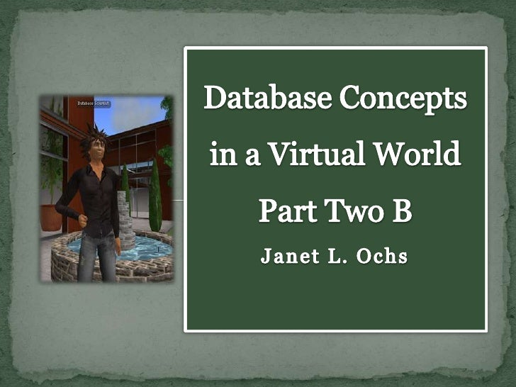 Database Concepts in a Virtual World Part Two BJanet L. Ochs <br />