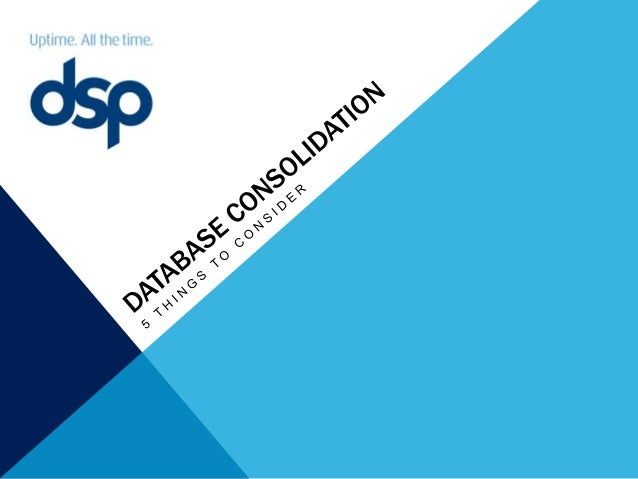 dsp: Database Consolidation