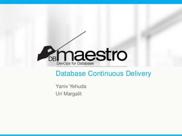 Database Continuous Delivery Yaniv Yehuda Uri Margalit