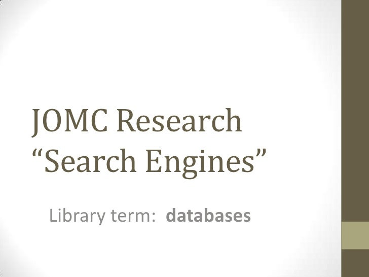 """JOMC Research""""Search Engines""""<br />Library term:  databases<br />"""
