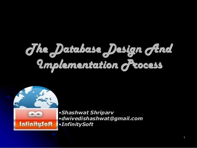 1 The Database Design And Implementation Process •Shashwat Shriparv •dwivedishashwat@gmail.com •InfinitySoft