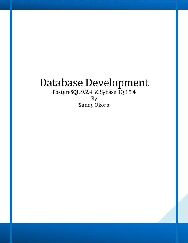 0 Database Development PostgreSQL 9.2.4 & Sybase IQ 15.4 By Sunny Okoro