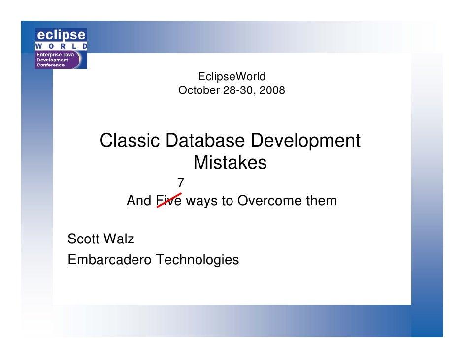 EclipseWorld                October 28-30, 2008        Classic Database Development                Mistakes               ...